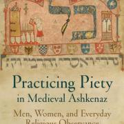 NEW BOOK!! Practicing Piety in Medieval Ashkenaz
